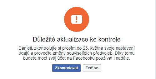 Facebook na odsouhlasení nových smluvních podmínek a nastavení nakládání se soukromými údaji upozorňuje stále intenzivněji